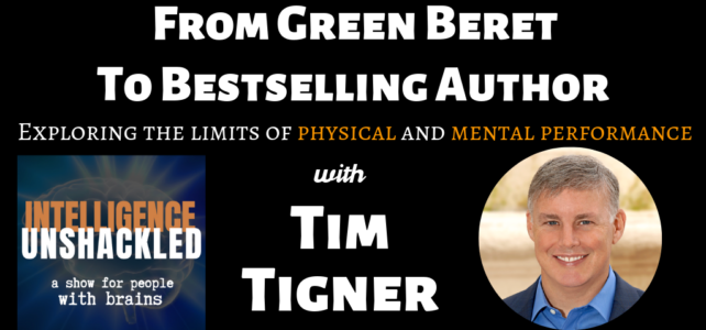 From Green Beret To Bestselling Author: Exploring the limits of physical and mental performance with Tim Tigner